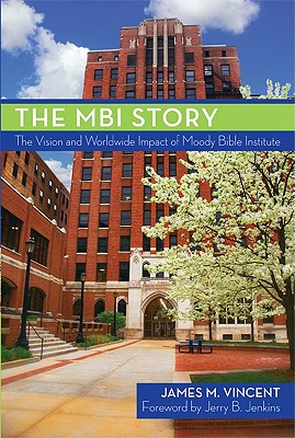 Image for MBI Story: The Vision and Worldwide Impact of Moody Bible Institute