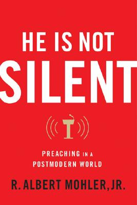 He Is Not Silent: Preaching in a Postmodern World, R. Albert Mohler Jr.