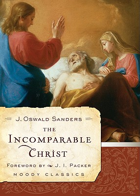 The Incomparable Christ (Moody Classics), J.Oswald Sanders