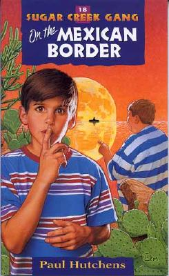 18 On the Mexican Border (Sugar Creek Gang Series), Paul Hutchens
