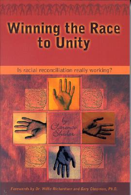Winning the Race to Unity: Is Racial Reconciliation Really Working?, Clarence Shuler