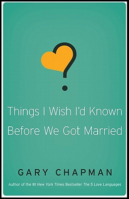 Things I Wish I'd Known Before We Got Married, Gary D Chapman