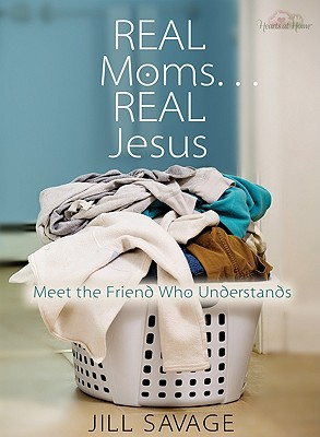 Image for Real Moms...Real Jesus: Meet the Friend Who Understands