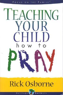 Teaching Your Child How to Pray, Osborne, Rick