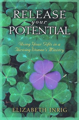 Release Your Potential: Using Your Gifts in a Thriving Womens Ministry, Elizabeh Inrig