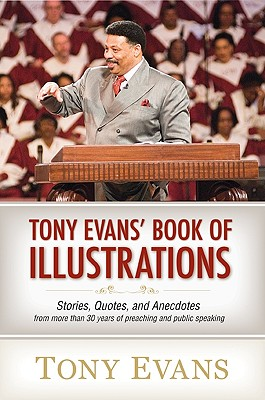 Image for Tony Evans' Book of Illustrations: Stories, Quotes, and Anecdotes from More Than 30 Years of Preaching and  Public Speaking