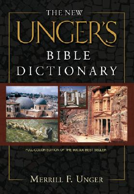 New Ungers Bible Dictionary, MERRILL F. UNGER