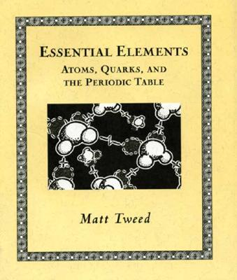 Essential Elements: Atoms, Quarks, and the Periodic Table (Wooden Books), Tweed, Matt