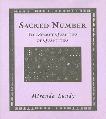Sacred Number : The Secret Qualities Of Quantities, MIRANDA LUNDY, ADAM TETLOW, RICHARD HENRY