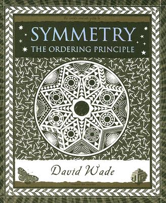 Symmetry: The Ordering Principle (Wooden Books), DAVID WADE