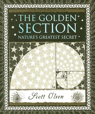 The Golden Section: Nature's Greatest Secret (Wooden Books), Scott Olsen, Scott Olson