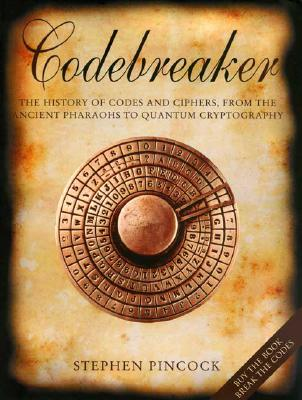 Codebreaker: The History of Codes and Ciphers, from the Ancient Pharaohs to Quantum Cryptography, PINCOCK, Stephen