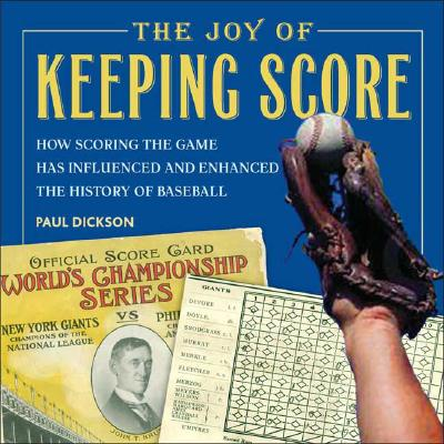 THE JOY OF KEEPING SCORE  How Scoring the Game Has Influenced and Enhanced the History of Baseball, Dickson, Paul