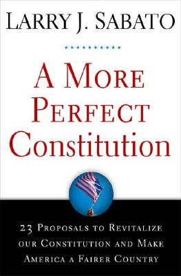 Image for A More Perfect Constitution: 23 Proposals to Revitalize Our Constitution and Make America a Fairer Country