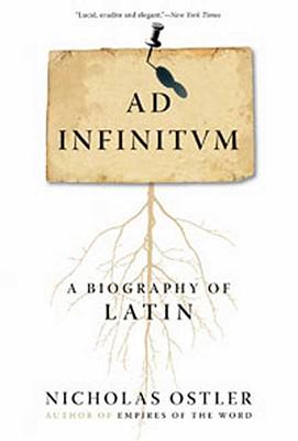 Ad Infinitum: A Biography of Latin, Nicholas Ostler