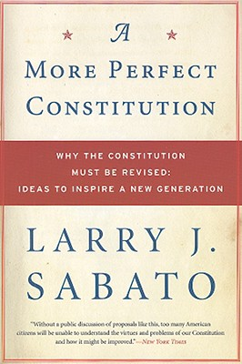 Image for A More Perfect Constitution: Why the Constitution Must Be Revised: Ideas to Inspire a New Generation