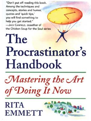 Procrastinators Handbook : Mastering the Art of Doing It Now, RITA EMMETT