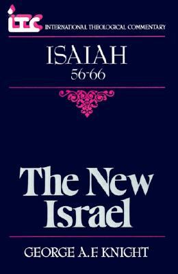 Isaiah 56-66: The New Israel (International Theological Commentary), GEORGE A. F. KNIGHT