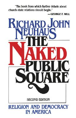 The Naked Public Square: Religion and Democracy in America, RICHARD JOHN NEUHAUS