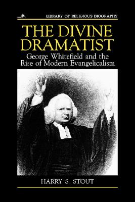 Image for The Divine Dramatist: George Whitefield and the Rise of Modern Evangelicalism (Library of Religious Biography Series)