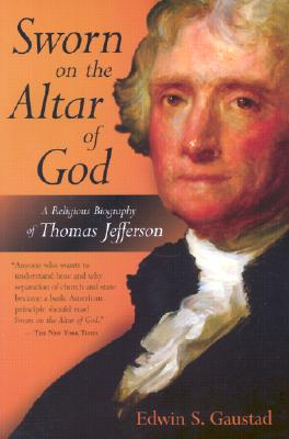 Image for SWORN ON THE ALTAR OF GOD A RELIGIOUS BIOGRAPHY OF THOMAS JEFFERSON
