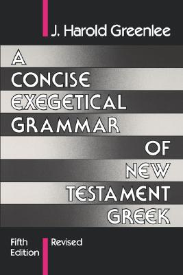 A Concise Exegetical Grammar of New Testament Greek, J. Harold Greenlee