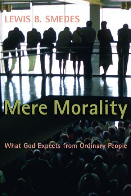 Image for Mere Morality: What God Expects from Ordinary People