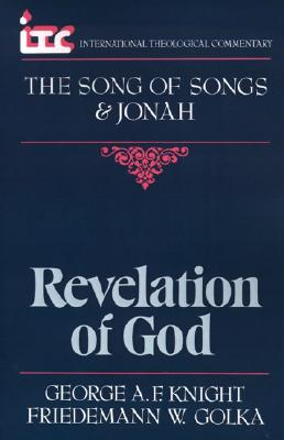 Revelation of God: A Commentary on the Books of the Song of Songs and Jonah - ITC (International Theological Commentary), Knight, Mr. George Angus Fulton