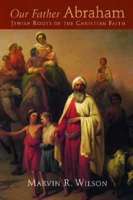Image for Our Father Abraham: Jewish Roots of the Christian Faith