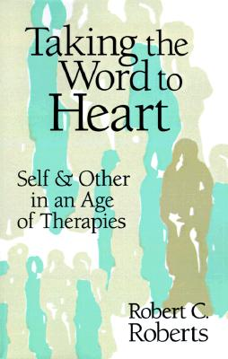 Taking the Word to Heart: Self and Other in an Age of Therapies, Roberts, Mr. Robert C.
