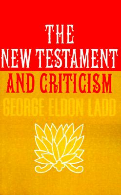 New Testament and Criticism, GEORGE LADD
