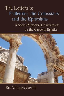 Image for The Letters to Philemon, the Colossians, and the Ephesians: A Socio-rhetorical Commentary on the Captivity Epistles (Eerdman's Socio-rhetorical Series of Commentaries on the New Testament)