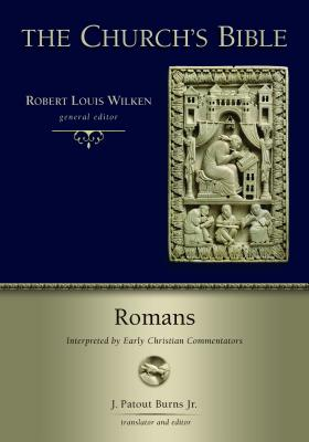Romans: Interpreted by Early Christian Commentators (Church's Bible), J. Patout Burns