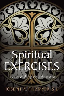 Spiritual Exercises Based on Paul's Epistle to the Romans, Fitzmyer, Joseph A.