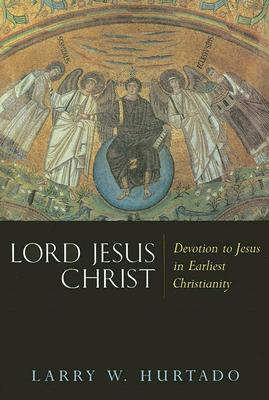 Lord Jesus Christ: Devotion to Jesus in Earliest Christianity, LARRY W. HURTADO