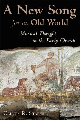 Image for A New Song for an Old World: Musical Thought in the Early Church (Calvin Institute of Christian Worship Liturgical Studies)