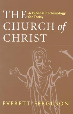 Image for The Church of Christ: A Biblical Ecclesiology for Today