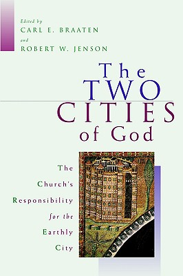 The Two Cities of God: The Church's Responsibility for the Earthly City, Carl E. Braaten, Robert W. Jenson