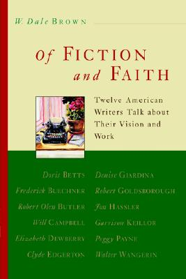 Of Fiction and Faith: Twelve American Writers Talk About Their Vision, Mr. W. Dale Brown