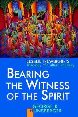 Bearing the Witness of the Spirit: Lesslie Newbigin's Theology of Cultural Plurality (Our Gospel and 0Ur Culture), Hunsberger, Mr. George R.