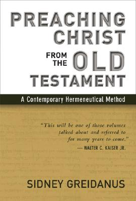 Preaching Christ from the Old Testament : A Contemporary Hermeneutical Method, SIDNEY GREIDANUS
