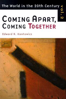 Coming Apart, Coming Together: The World in the Twentieth Century, Volume 2 (World in the Twentieth Century (Grand Rapids, Mich.), V. 2.), Kantowicz, Mr. Edward R.