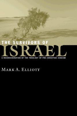 The Survivors of Israel: A Reconsideration of the Theology of Pre-Christian Judaism, Elliott, Mr. Mark Adam