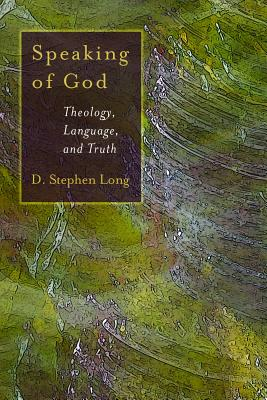 Speaking of God: Theology, Language and Truth (Eerdmans Ekklesia), D. STEPHEN LONG