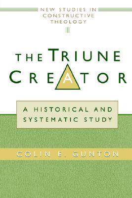 Image for The Triune Creator: A Historical and Systematic Study (Edinburgh Studies in Constructive Theology)