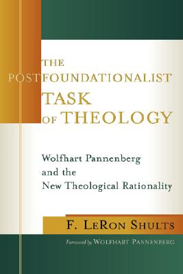 Image for The Postfoundationalist Task of Theology: Wolfhart Pannenberg and the New Theological Rationality