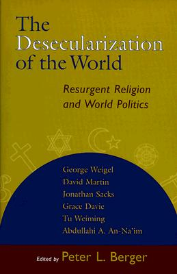 Image for The Desecularization of the World: Resurgent Religion and World Politics