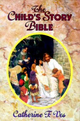 The Child's Story Bible, CATHERINE F. VOS