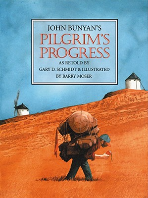 Pilgrims Progress : A Retelling, JOHN BUNYAN, GARY D. SCHMIDT, BARRY MOSER