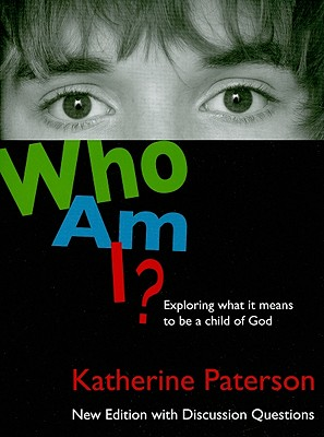 Who Am I?: Exploring What It Means to Be a Child of God, KATHERINE PATERSON